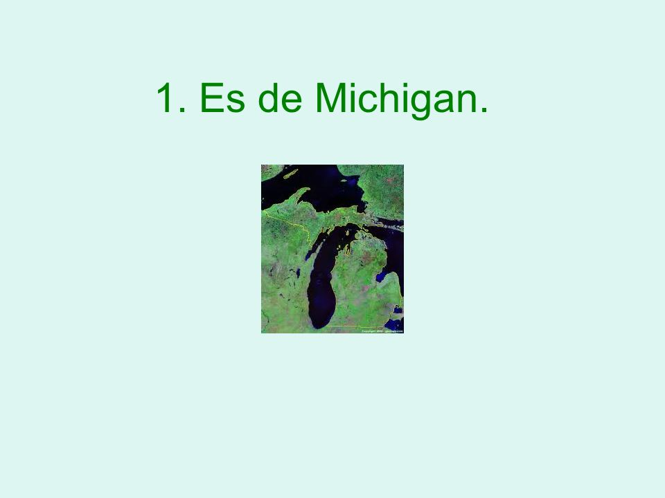 1. Es de Michigan.