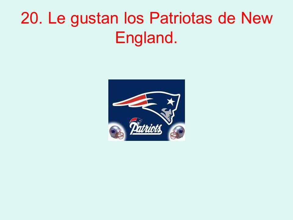 20. Le gustan los Patriotas de New England.
