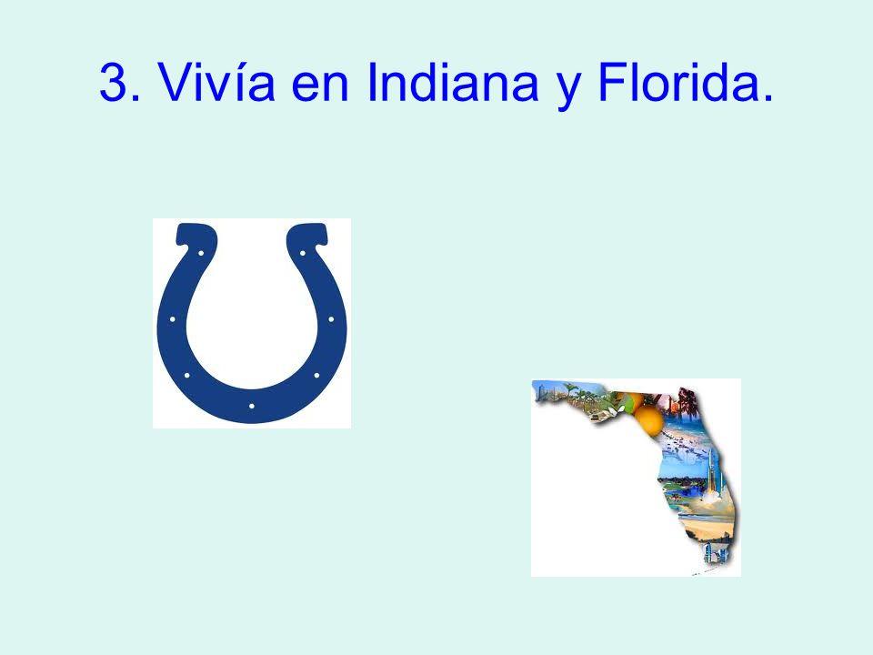 3. Vivía en Indiana y Florida.