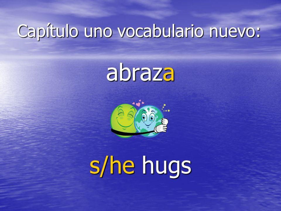 Capítulo uno vocabulario nuevo: abraza s/he hugs