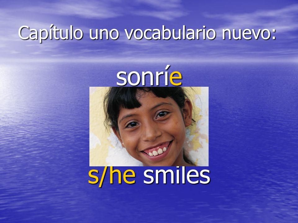 Capítulo uno vocabulario nuevo: sonríe s/he smiles