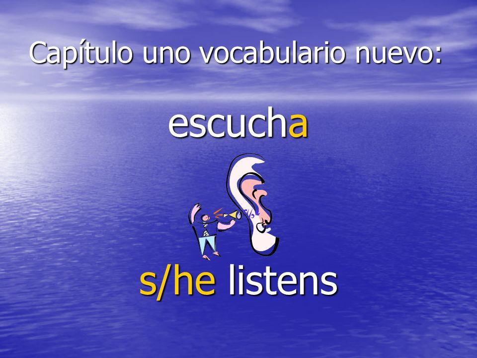 Capítulo uno vocabulario nuevo: escucha s/he listens
