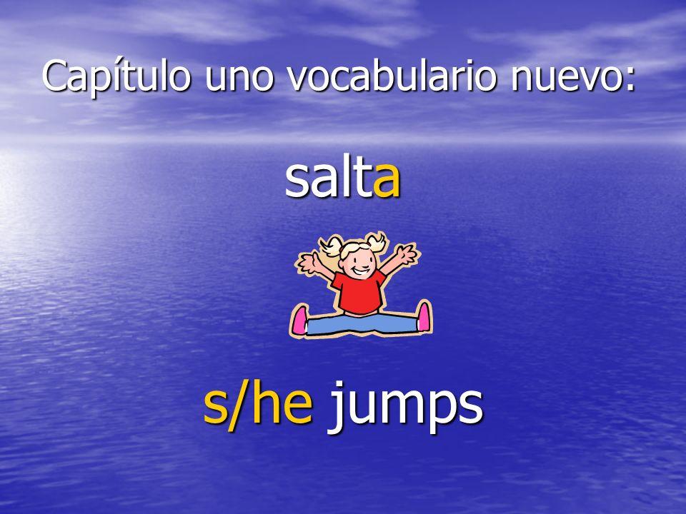 Capítulo uno vocabulario nuevo: salta s/he jumps