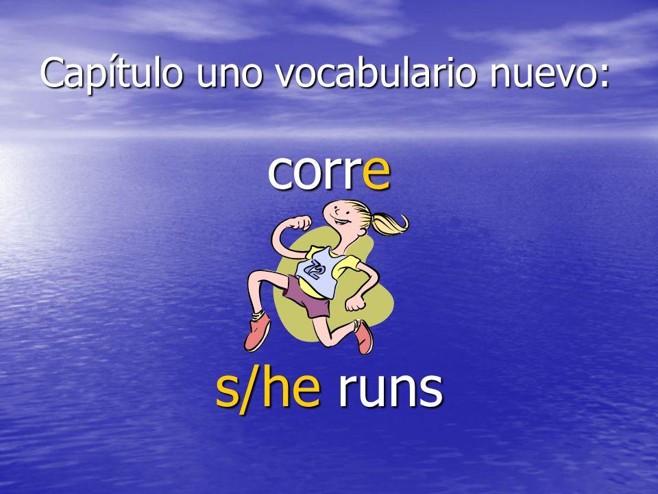 Capítulo uno vocabulario nuevo: corre s/he runs