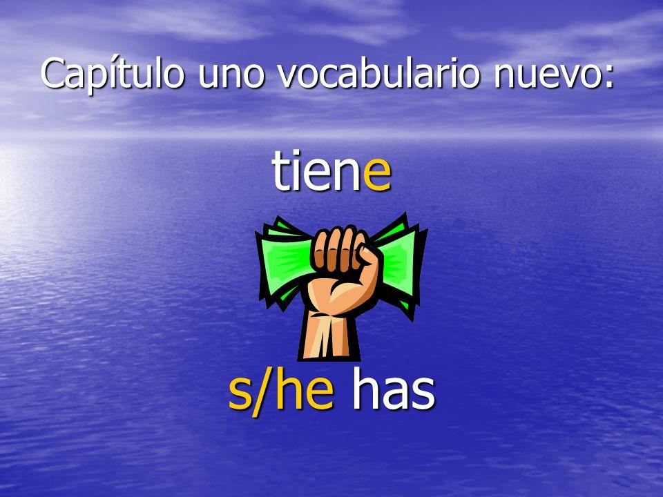 Capítulo uno vocabulario nuevo: tiene s/he has