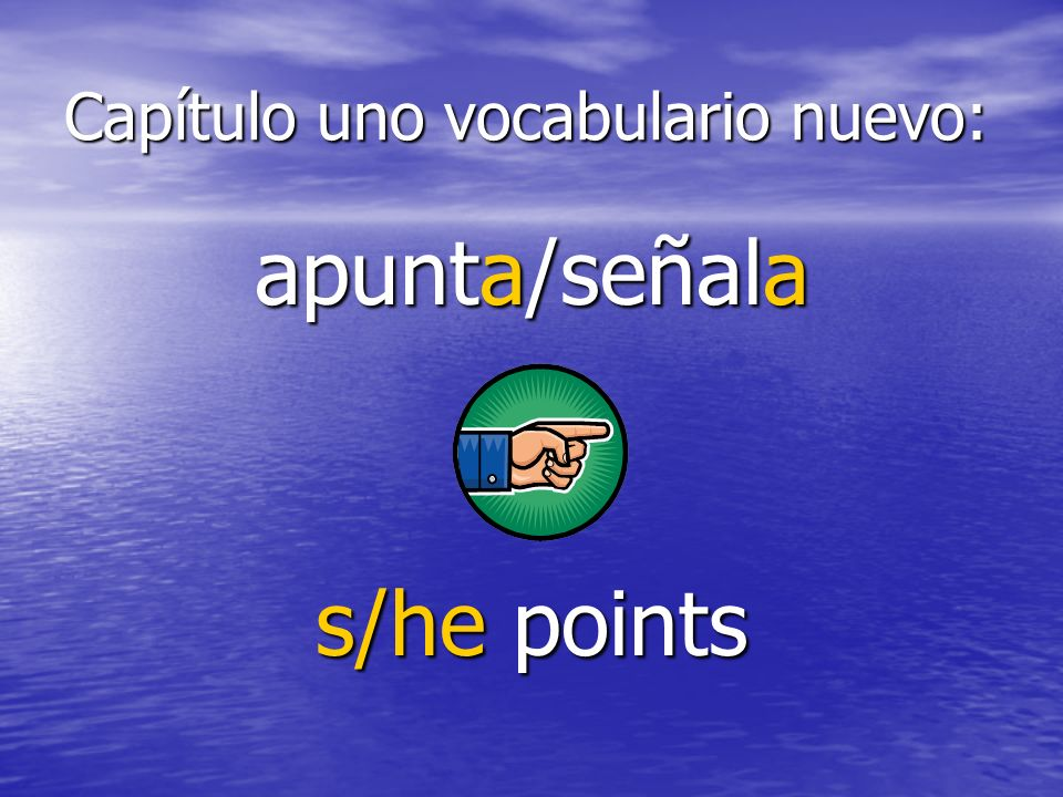 Capítulo uno vocabulario nuevo: mira s/he watches or looks at