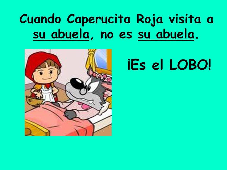 Cuando Caperucita Roja visita a su abuela, no es su abuela. ¡Es el LOBO!
