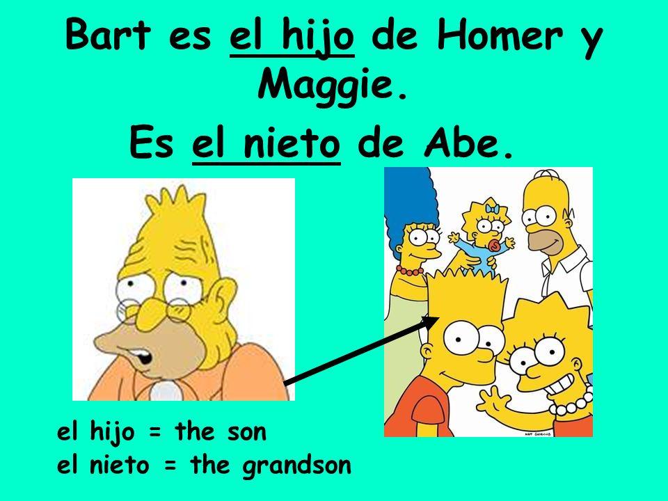 Es el nieto de Abe. Bart es el hijo de Homer y Maggie. el hijo = the son el nieto = the grandson