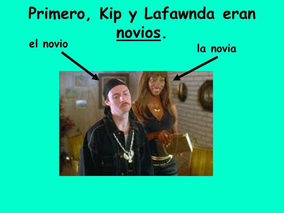 Primero, Kip y Lafawnda eran novios. el novio la novia