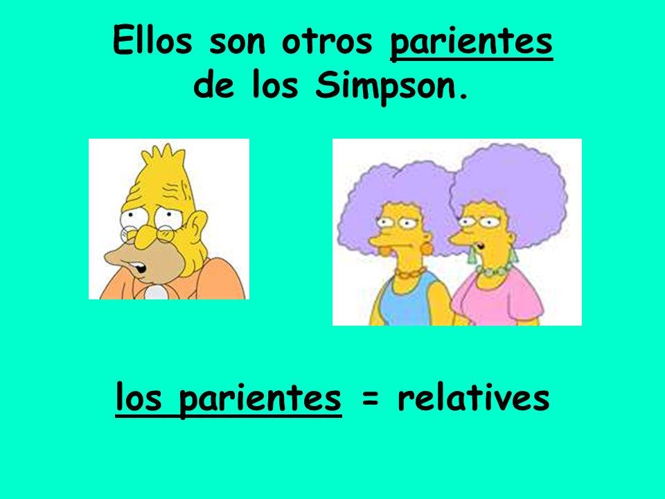 Ellos son otros parientes de los Simpson. los parientes = relatives