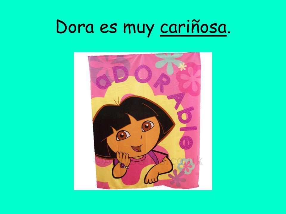 Dora es muy cariñosa.