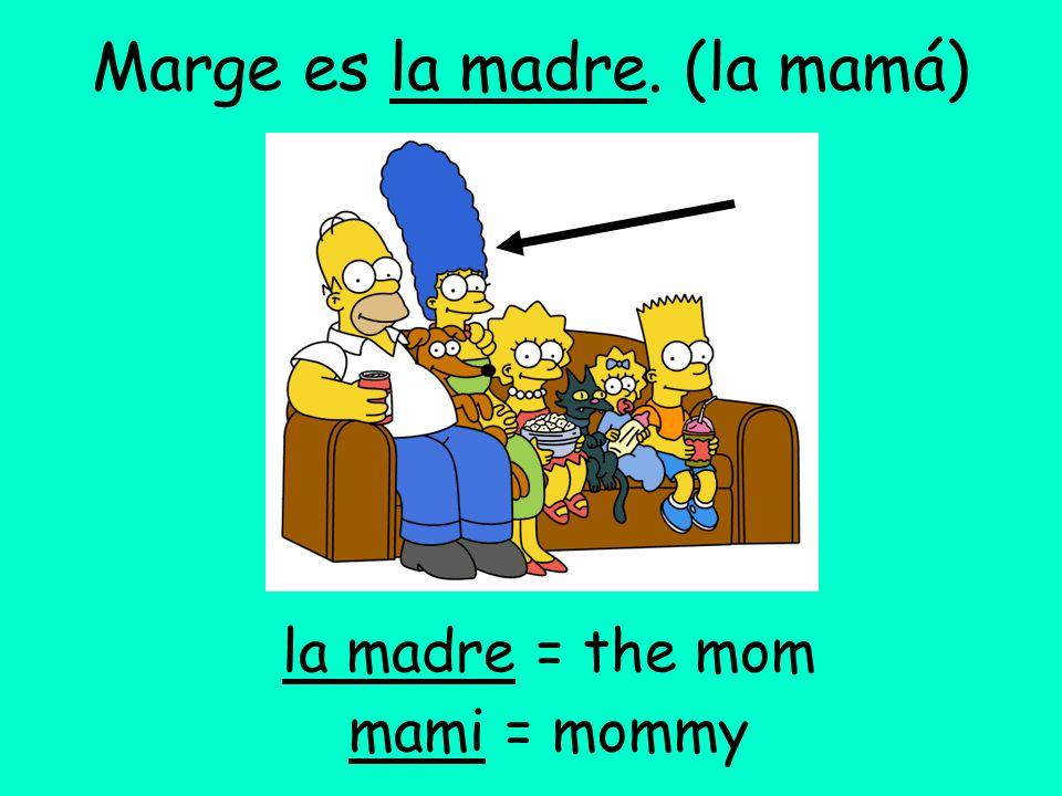 Homer y Marge son los padres de Bart, Lisa y Maggie. los padres = the parents