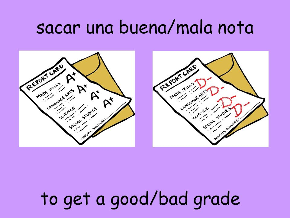sacar una buena/mala nota to get a good/bad grade