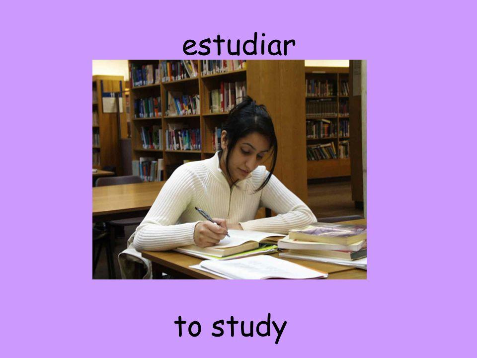 estudiar to study