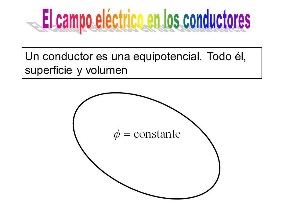 Un conductor es una equipotencial. Todo él, superficie y volumen