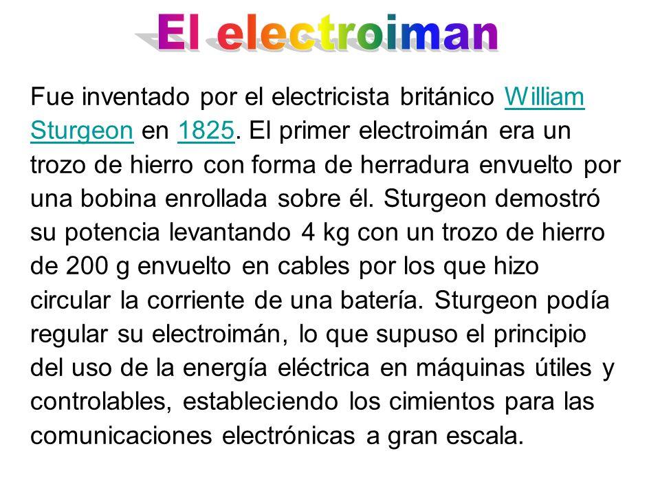 Fue inventado por el electricista británico William Sturgeon en 1825. El primer electroimán era un trozo de hierro con forma de herradura envuelto por