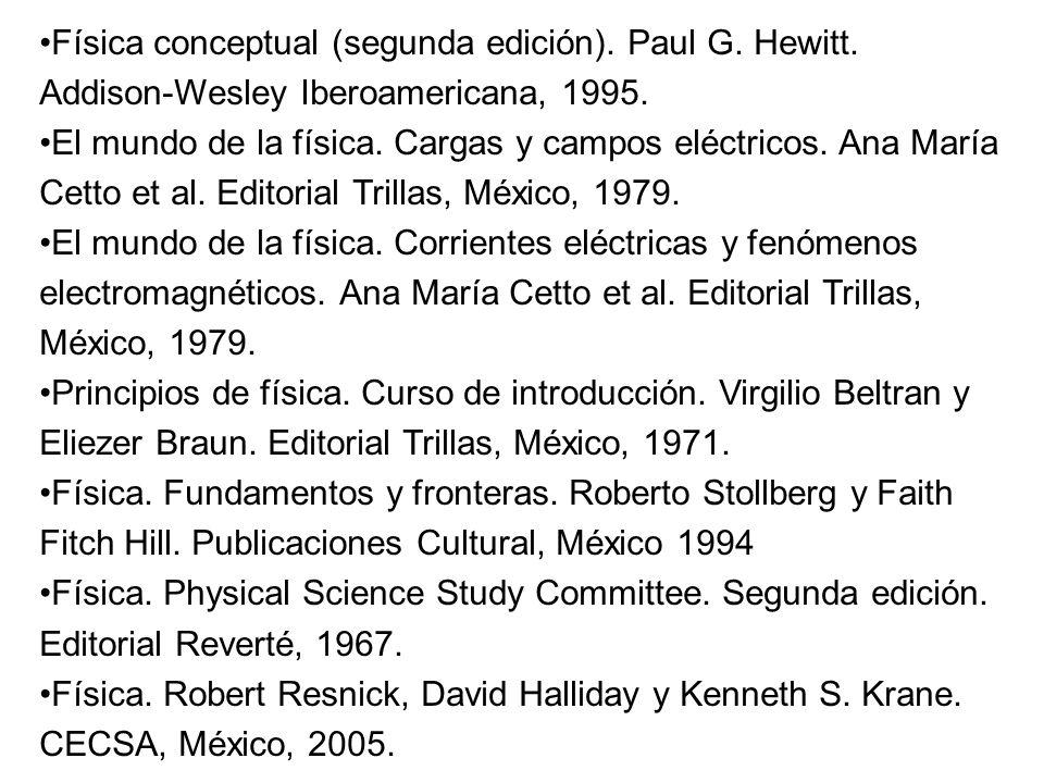 Física conceptual (segunda edición). Paul G. Hewitt. Addison-Wesley Iberoamericana, 1995. El mundo de la física. Cargas y campos eléctricos. Ana María