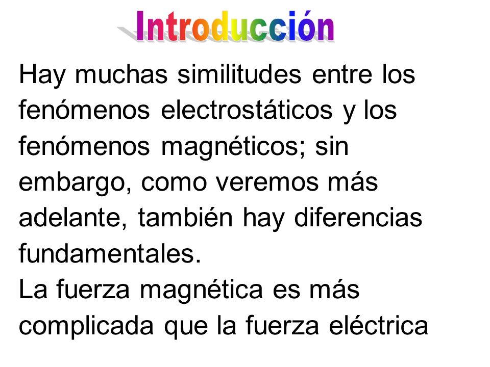 Hay muchas similitudes entre los fenómenos electrostáticos y los fenómenos magnéticos; sin embargo, como veremos más adelante, también hay diferencias