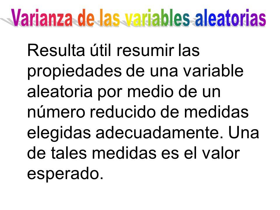 Resulta útil resumir las propiedades de una variable aleatoria por medio de un número reducido de medidas elegidas adecuadamente. Una de tales medidas