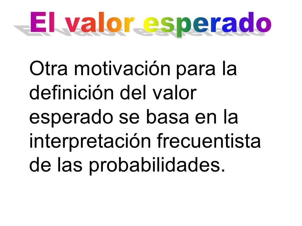 Otra motivación para la definición del valor esperado se basa en la interpretación frecuentista de las probabilidades.
