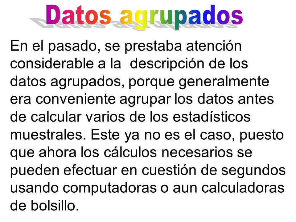 Sin embargo, dadas las carencias que tiene la población en México y dado que muchos conjuntos de datos están disponibles sólo en la forma de tablas de frecuencia de datos agrupados, estudiaremos la descripción de estos.
