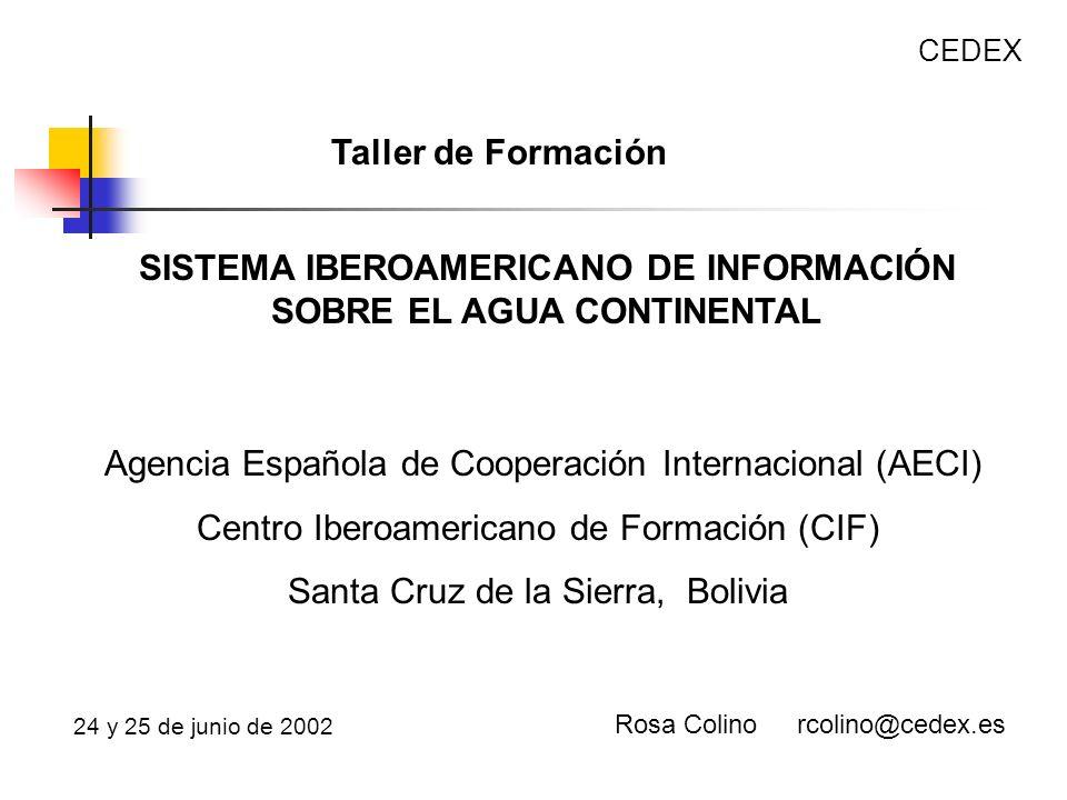 SISTEMA IBEROAMERICANO DE INFORMACIÓN SOBRE EL AGUA CONTINENTAL Agencia Española de Cooperación Internacional (AECI) Centro Iberoamericano de Formació