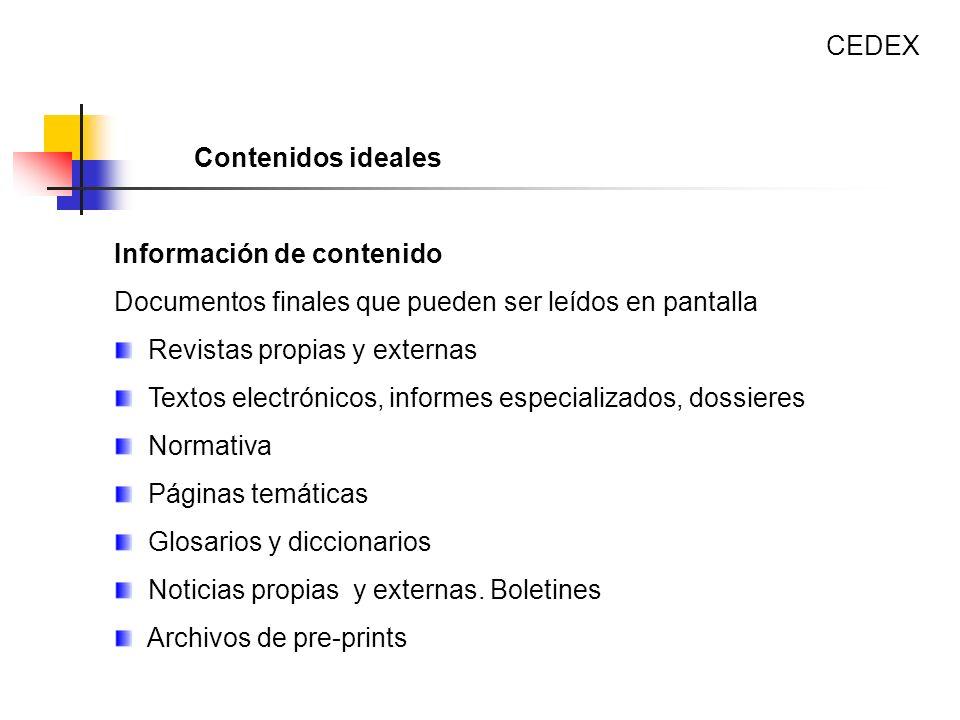 Información de contenido Documentos finales que pueden ser leídos en pantalla Revistas propias y externas Textos electrónicos, informes especializados