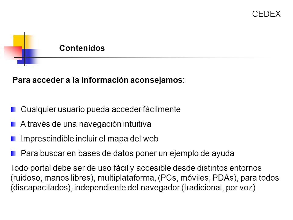 Para acceder a la información aconsejamos: Cualquier usuario pueda acceder fácilmente A través de una navegación intuitiva Imprescindible incluir el m