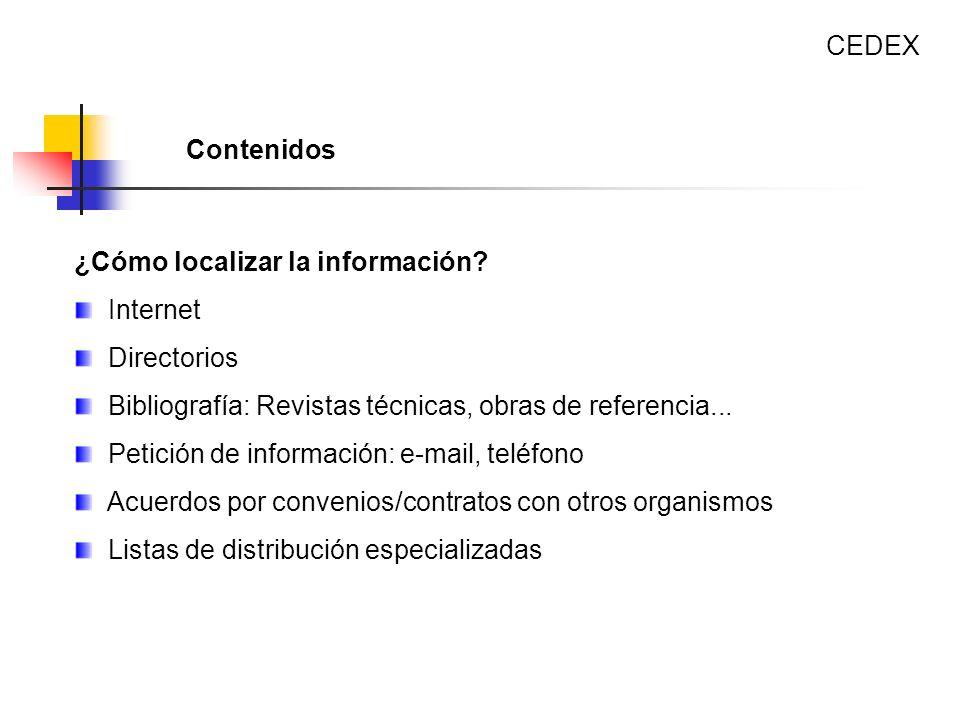 ¿Cómo localizar la información? Internet Directorios Bibliografía: Revistas técnicas, obras de referencia... Petición de información: e-mail, teléfono