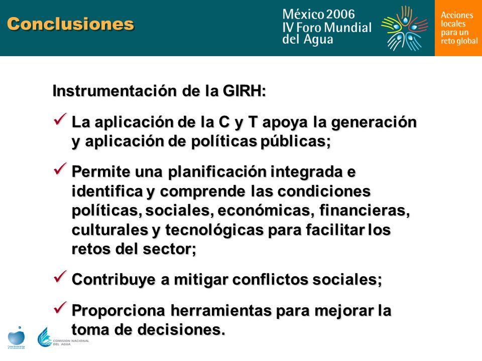 Conclusiones Instrumentación de la GIRH: La aplicación de la C y T apoya la generación y aplicación de políticas públicas; La aplicación de la C y T a