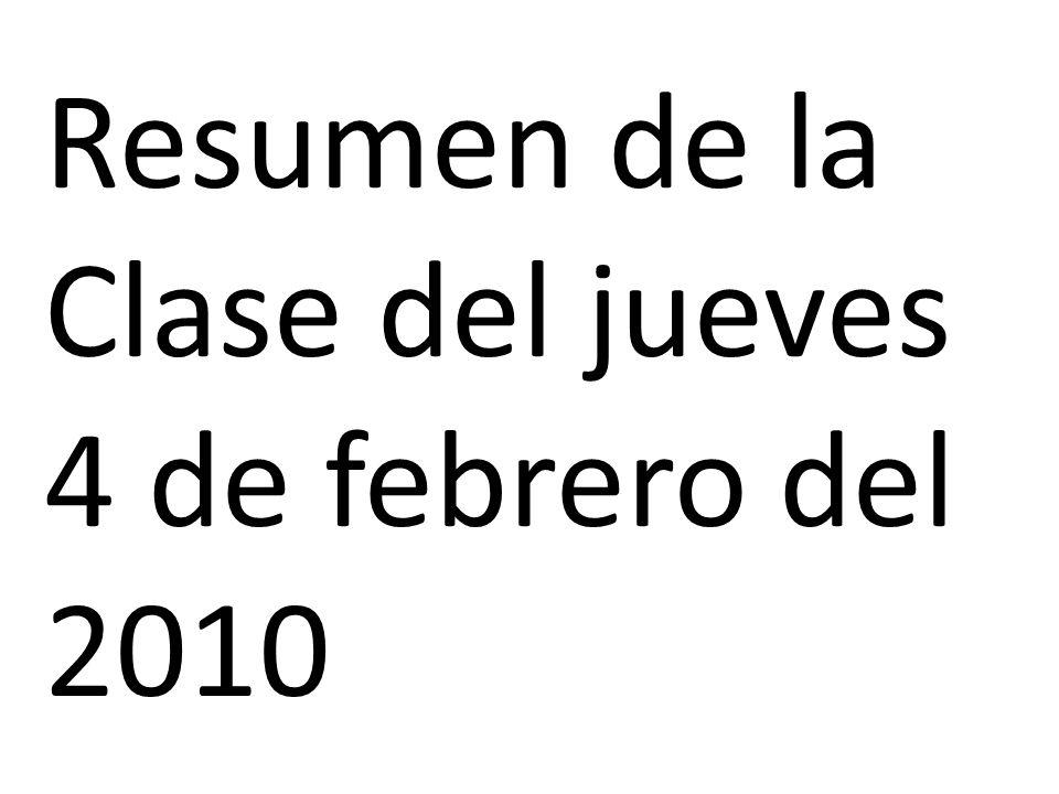 Resumen de la Clase del jueves 4 de febrero del 2010