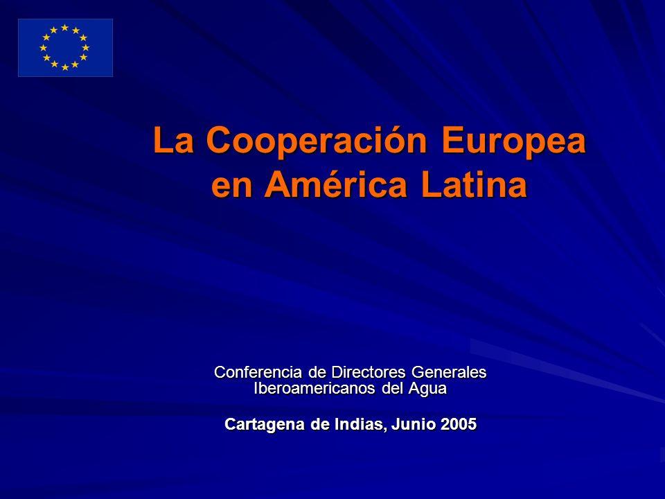 La Cooperación Europea en América Latina Conferencia de Directores Generales Iberoamericanos del Agua Cartagena de Indias, Junio 2005
