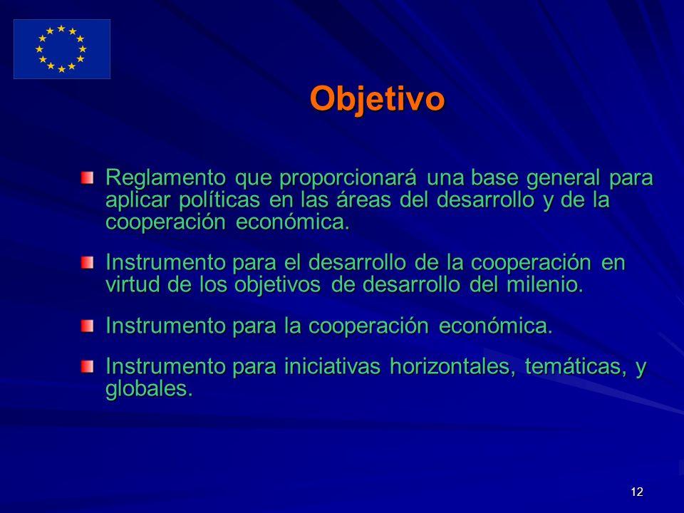 12 Objetivo Reglamento que proporcionará una base general para aplicar políticas en las áreas del desarrollo y de la cooperación económica.