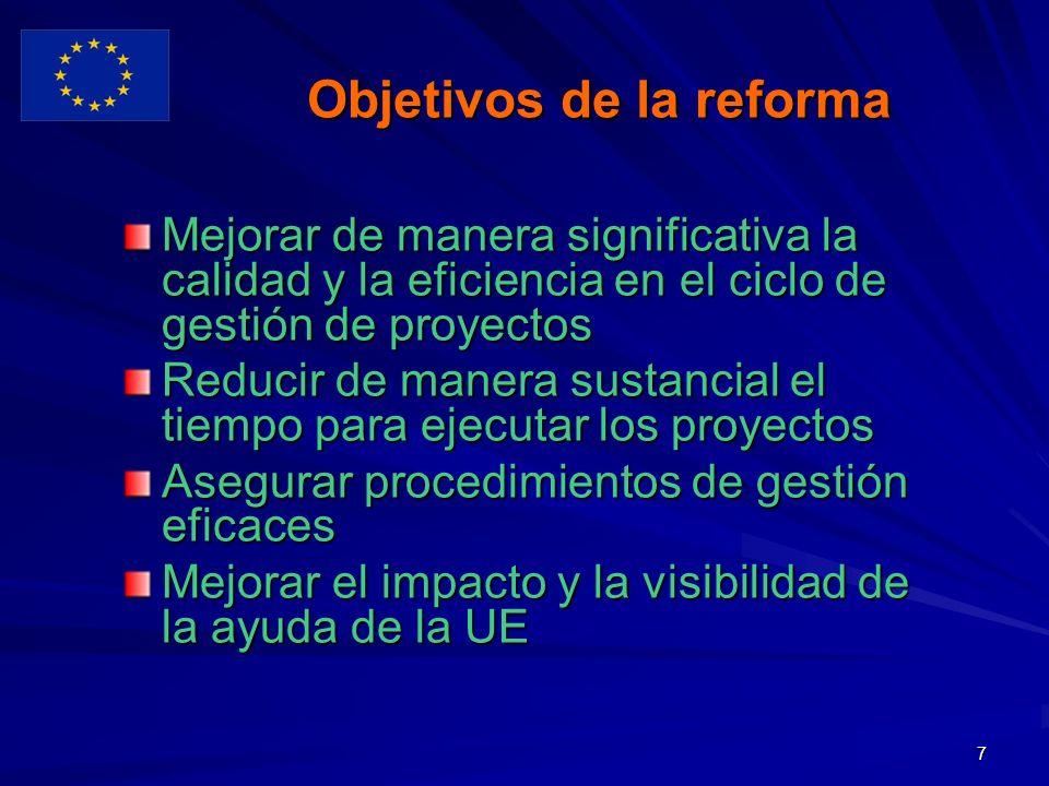 7 Objetivos de la reforma Mejorar de manera significativa la calidad y la eficiencia en el ciclo de gestión de proyectos Reducir de manera sustancial el tiempo para ejecutar los proyectos Asegurar procedimientos de gestión eficaces Mejorar el impacto y la visibilidad de la ayuda de la UE