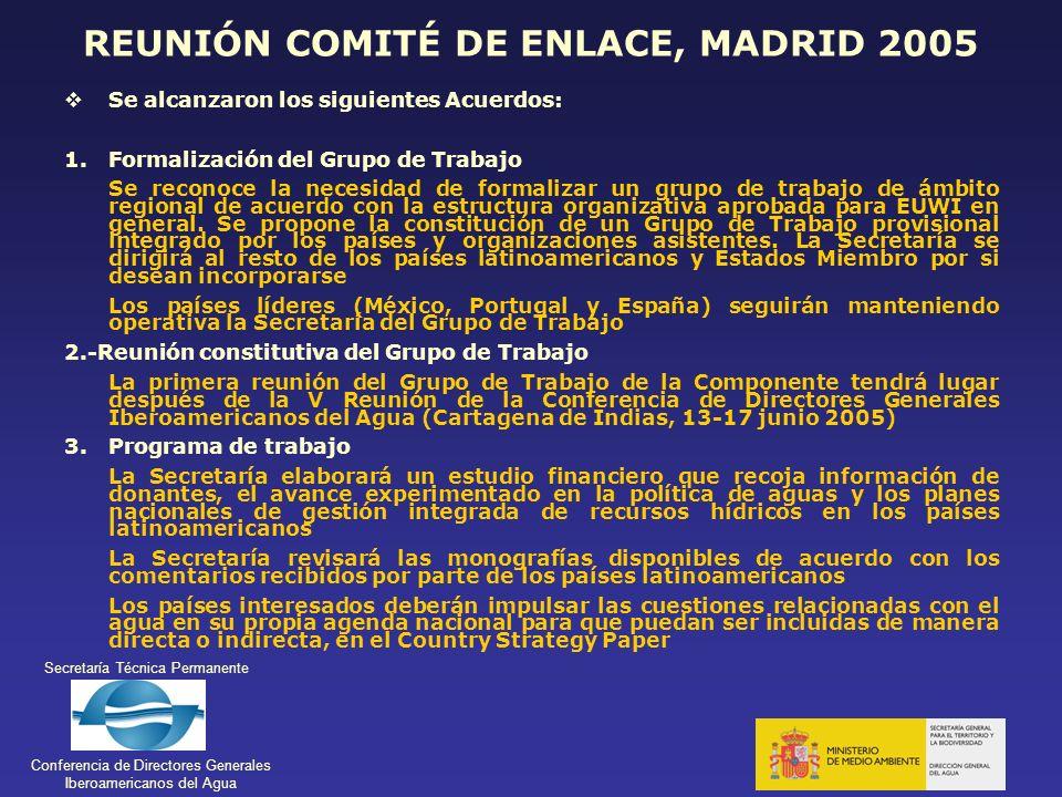 Secretaría Técnica Permanente Conferencia de Directores Generales Iberoamericanos del Agua REUNIÓN COMITÉ DE ENLACE, MADRID 2005 Se alcanzaron los sig