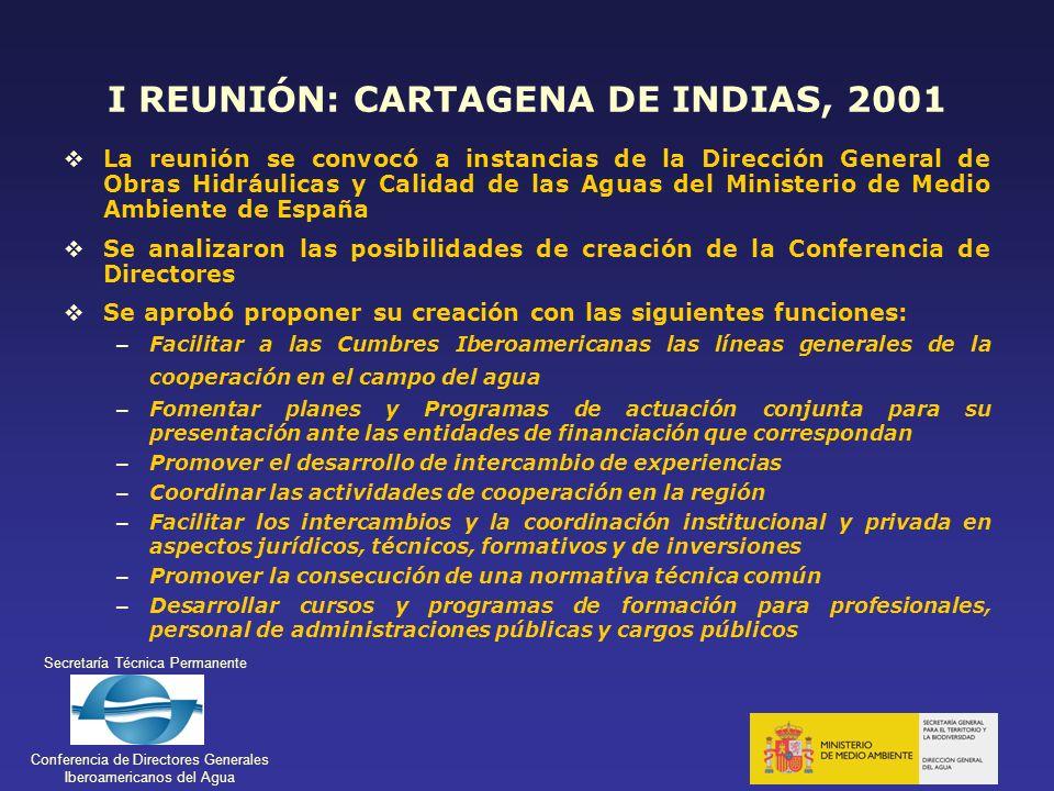 Secretaría Técnica Permanente Conferencia de Directores Generales Iberoamericanos del Agua I REUNIÓN: CARTAGENA DE INDIAS, 2001 La reunión se convocó