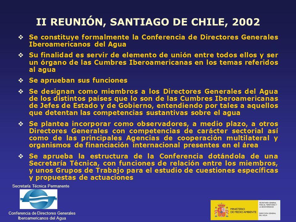 Secretaría Técnica Permanente Conferencia de Directores Generales Iberoamericanos del Agua II REUNIÓN, SANTIAGO DE CHILE, 2002 Se constituye formalmen