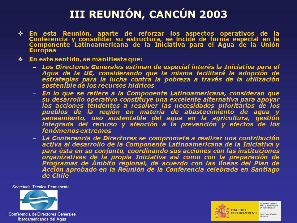 Secretaría Técnica Permanente Conferencia de Directores Generales Iberoamericanos del Agua III REUNIÓN, CANCÚN 2003 En esta Reunión, aparte de reforza