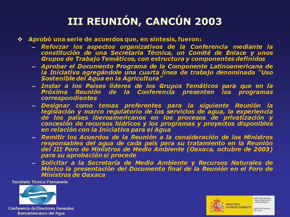 Secretaría Técnica Permanente Conferencia de Directores Generales Iberoamericanos del Agua III REUNIÓN, CANCÚN 2003 Aprobó una serie de acuerdos que,