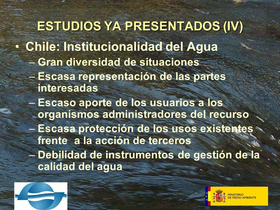 Chile: Institucionalidad del Agua –Gran diversidad de situaciones –Escasa representación de las partes interesadas –Escaso aporte de los usuarios a los organismos administradores del recurso –Escasa protección de los usos existentes frente a la acción de terceros –Debilidad de instrumentos de gestión de la calidad del agua ESTUDIOS YA PRESENTADOS (IV)