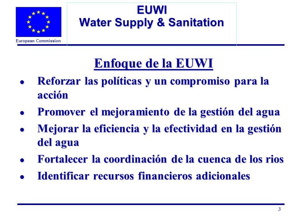 European Commission 3 EUWI Water Supply & Sanitation Enfoque de la EUWI l Reforzar las políticas y un compromiso para la acción l Promover el mejorami
