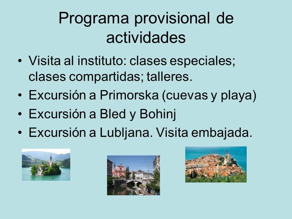 Programa provisional de actividades Visita al instituto: clases especiales; clases compartidas; talleres. Excursión a Primorska (cuevas y playa) Excur