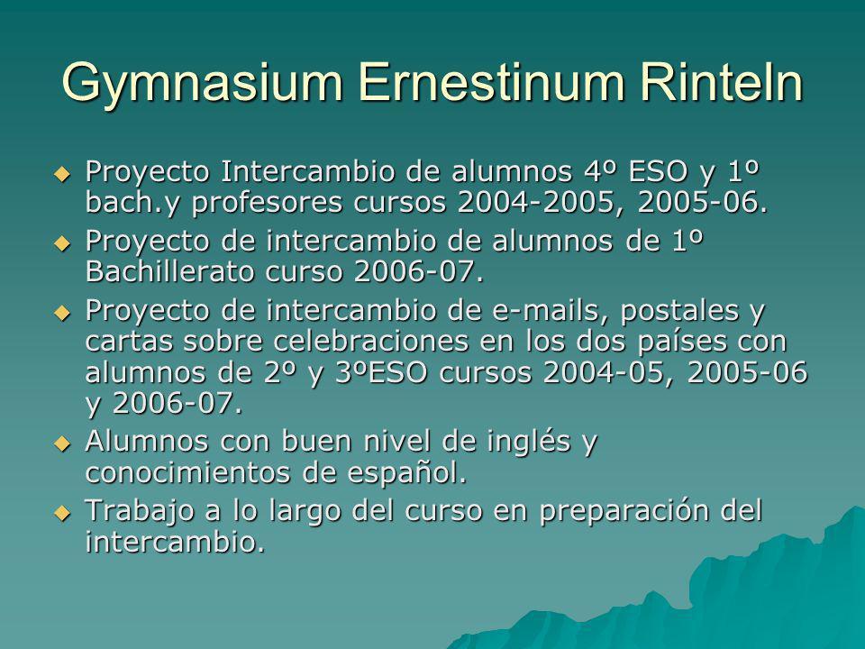 Gymnasium Ernestinum Rinteln Proyecto Intercambio de alumnos 4º ESO y 1º bach.y profesores cursos 2004-2005, 2005-06. Proyecto Intercambio de alumnos