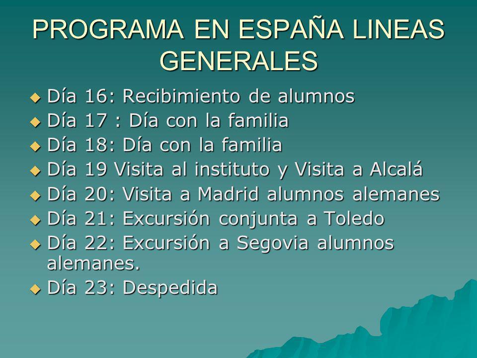 PROGRAMA EN ESPAÑA LINEAS GENERALES Día 16: Recibimiento de alumnos Día 16: Recibimiento de alumnos Día 17 : Día con la familia Día 17 : Día con la fa