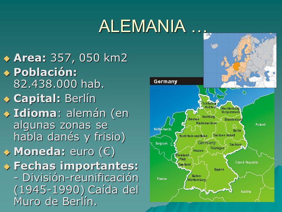 ALEMANIA … ALEMANIA … Area: 357, 050 km2 Area: 357, 050 km2 Población: 82.438.000 hab. Población: 82.438.000 hab. Capital: Berlín Capital: Berlín Idio