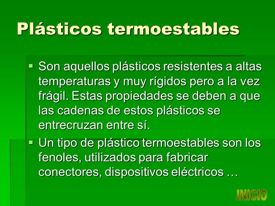 Plásticos termoestables Son aquellos plásticos resistentes a altas temperaturas y muy rígidos pero a la vez frágil.