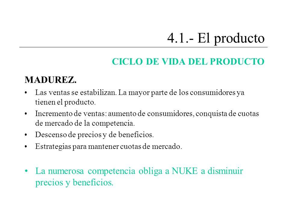 4.1.- El producto CICLO DE VIDA DEL PRODUCTO MADUREZ. Las ventas se estabilizan. La mayor parte de los consumidores ya tienen el producto. Incremento