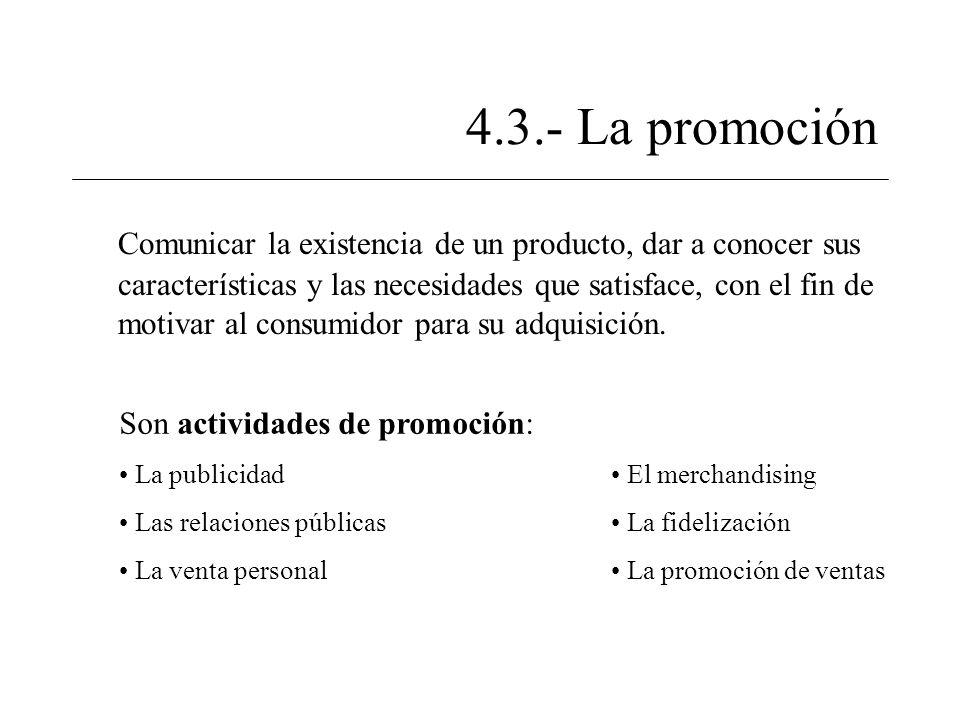 4.3.- La promoción Comunicar la existencia de un producto, dar a conocer sus características y las necesidades que satisface, con el fin de motivar al