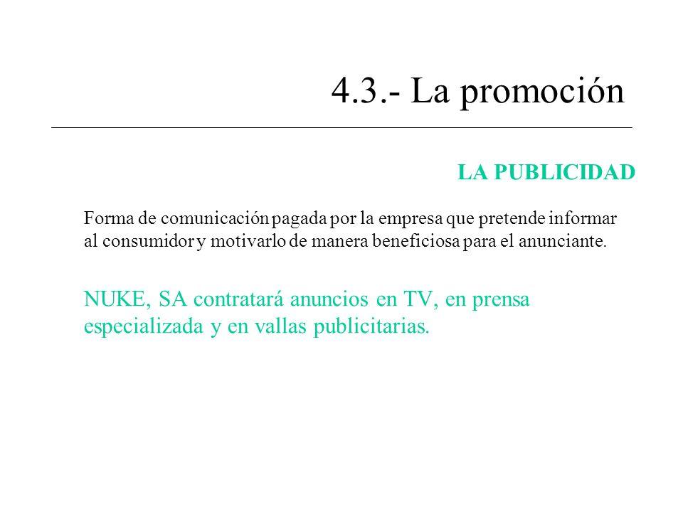 4.3.- La promoción LA PUBLICIDAD Forma de comunicación pagada por la empresa que pretende informar al consumidor y motivarlo de manera beneficiosa par