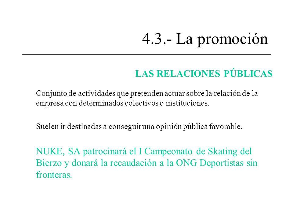 4.3.- La promoción LAS RELACIONES PÚBLICAS Conjunto de actividades que pretenden actuar sobre la relación de la empresa con determinados colectivos o